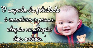 O segredo da felicidade é encontrar a nossa alegria no outro