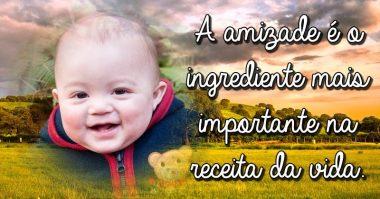 Amizade é o ingrediente mais importante na receita da vida