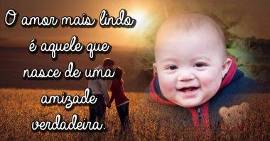 O mais lindo amor é aquele que nasce de uma amizade verdadeira