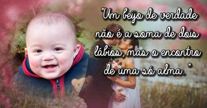 Um beijo não é a soma de dois lábios, mas o encontro de uma só alma