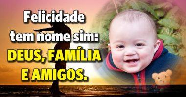 Felicidade é Deus, família e amigos