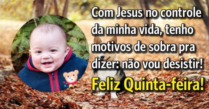 Com Jesus no controle da minha vida não vou desistir