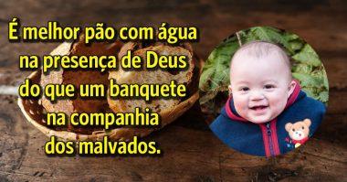 Melhor pão e água com Deus, que banquete com malvados