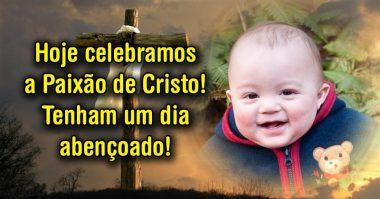 Hoje celebramos a Paixão de Cristo, tenham um dia abençoado